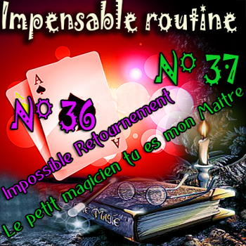 Impensable Routine N° 36 - N° 37 - Tu es mon maitre ( Téléchargement )