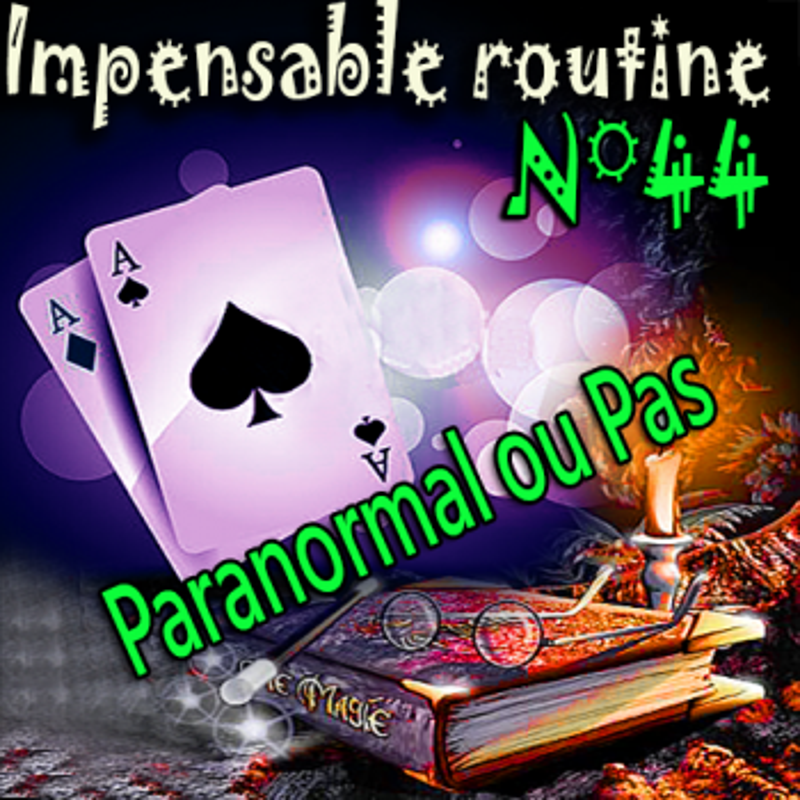 Impensable Routine N° 44 - Paranormal ou Pas ( Téléchargement )