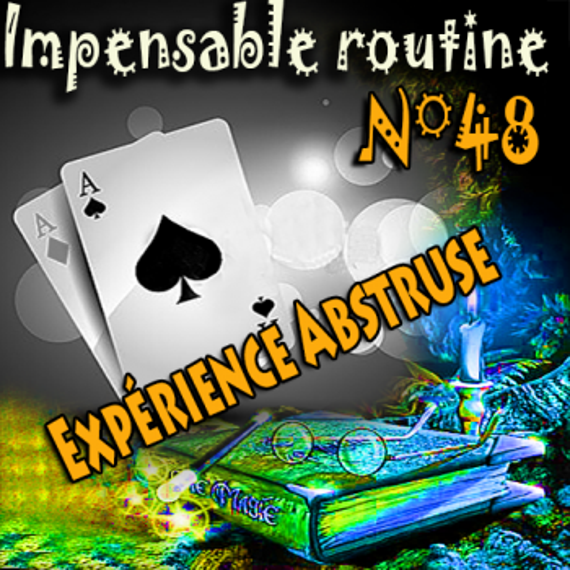 Impensable Routine N° 48 - Expérience Abstruse