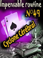 Impensable Routine N° 49 - Cyclone Cérébral